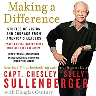Making a Difference     Stories of Vision and Courage from America's Leaders              By:                                                                                                                                 Chesley B. Sullenberger                               Narrated by:                                                                                                                                 Chesley B. Sullenberger,                                                                                        Michael McConnohie                      Length: 11 hrs and 16 mins     25 ratings     Overall 4.4