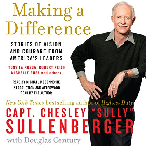 Making a Difference     Stories of Vision and Courage from America's Leaders              By:                                                                                                                                 Chesley B. Sullenberger                               Narrated by:                                                                                                                                 Chesley B. Sullenberger,                                                                                        Michael McConnohie                      Length: 11 hrs and 16 mins     1 rating     Overall 3.0