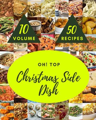 Oh! Top 50 Recetas de plato de Navidad Volumen 10: Un Debe tener Guarnición de Navidad Libro de Cocina para Todos