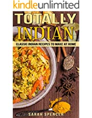 Totally Indian: Quick and Easy Traditional Indian Food Recipes (World Cuisine Book 6)