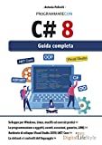 Programmare con C# 8. Guida completa...