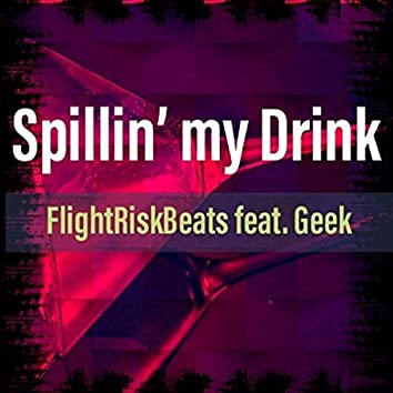 Spillin' My Drink (feat. Geek)
