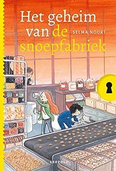 Het geheim van de snoepfabriek (Geheim van…) van [Selma Noort, Saskia Halfmouw]