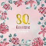 80. Geburtstag Gästebuch: Gästebuch zum 80. Geburtstag als schöne Geschenkidee im Format: ca. 21 x 21 cm, mit 100 Seiten für Glückwünsche, Grüße, ... Cover: rosa Blumenrand aquarell