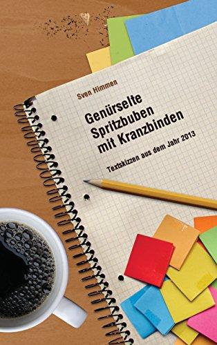 Genürselte Spritzbuben mit Kranzbinden: Textskizzen aus dem Jahr 2013
