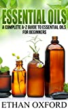 Essential Oils: A Complete A-Z Guide To Essential Oils For Beginners (essential oils desk reference, what is essential oils, essential oils pocket reference, ... oils 101) (2020 UPDATE) (English Edition)