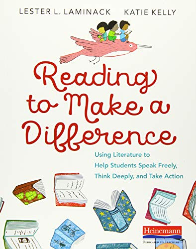 Reading to Make a Difference: Using Literature to Help Students Speak Freely, Think Deeply, and Take Action