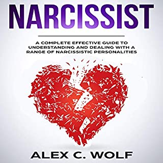 Narcissist     A Complete Effective Guide to Understanding and Dealing with a Range of Narcissistic Personalities              By:                                                                                                                                 Alex C. Wolf                               Narrated by:                                                                                                                                 Scott Frick                      Length: 2 hrs and 37 mins     17 ratings     Overall 5.0