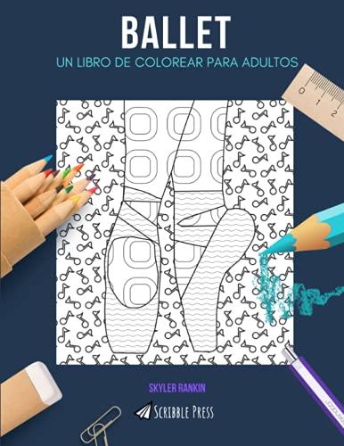 BALLET: UN LIBRO DE COLOREAR PARA ADULTOS: Un libro de colorear ballet para adultos