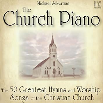 The Church Piano: 50 Greatest Hymns and Worship Songs of the Christian Church
