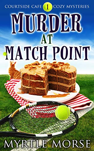 Murder at Match Point: Cozy Mystery (Courtside Cafe Cozy Mysteries Book 1)