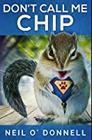 Don't Call Me Chip: Premium Hardcover Edition