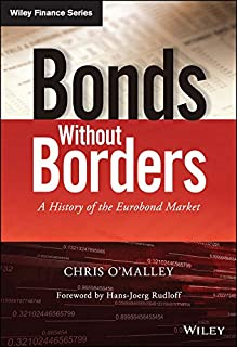 Bonds without Borders: A History of the Eurobond Market (The Wiley Finance Series)