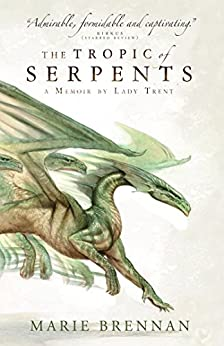 The Tropic of Serpents: A Memoir by Lady Trent (Memoirs of Lady Trent Book 2) by [Marie Brennan]