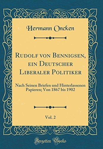 Rudolf von Bennigsen, ein Deutscher Liberaler Politiker, Vol. 2: Nach Seinen Briefen und Hinterlassenen Papieren; Von 1867 bis 1902 (Classic Reprint)