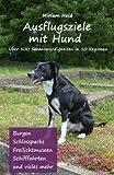 Ausflugsziele mit Hund: Über 100 Sehenswürdigkeiten in 10 Regionen