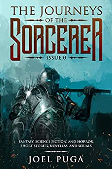 The Journeys of the Sorcerer issue 0: Fantasy, Science Fiction, and Horror. Short Stories, Novellas, and Serials. by [Joel Puga]