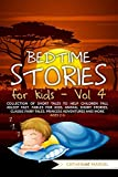 Bedtime Stories For Kids: Collection of short tales to help children fall asleep fast. Fables for Kids, Animal Short Stories, Classic Fairy Tales, Princess Adventures and More. Ages 2-6. Vol. 4