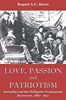 Love, Passion and Patriotism: Sexuality and the Philippine Propaganda Movement, 1882-1892 (Critical Dialogues in Southeast Asian Studies)