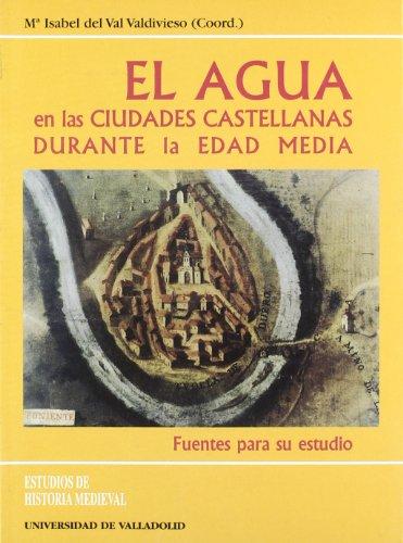 Agua En las Ciudades Castellanas Durante La Edad Media, El. Fuentes Para Su Estudio (3)