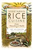 Vegetarian Rice Cuisine: From Pancakes to Paella, 125 Dishes from Around the World