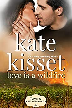 Love is a Wildfire: Enemies to Lovers Romance, Second Chance Romance, Female Firefighter Romance (A Love in the Vineyards series Standalone Book 4) by [Kate Kisset]