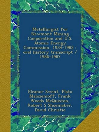 Metallurgist for Newmont Mining Corporation and U.S. Atomic Energy Commission, 1934-1982 : oral history transcript / 1986-1987