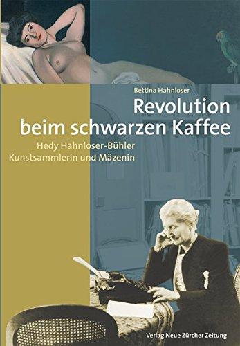 Revolution beim schwarzen Kaffee: Hedy Hahnloser-Bühler – Kunstsammlerin und Mäzenin