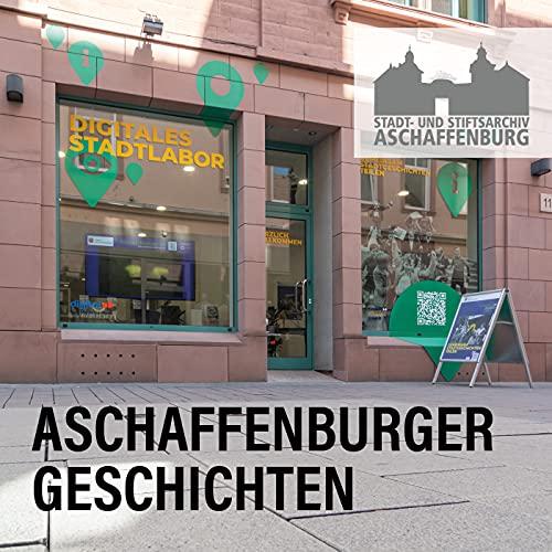 Aschaffenburger Geschichten Podcast By Stadt- und Stiftsarchiv Aschaffenburg cover art
