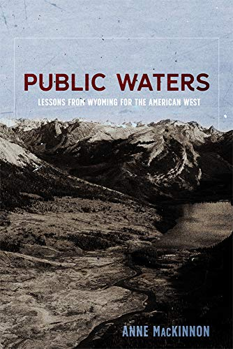 Compare Textbook Prices for Public Waters: Lessons from Wyoming for the American West  ISBN 9780826362414 by MacKinnon, Anne