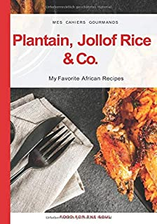"""Plantain, Jollof Rice & Co.: My favorite African Recipes / Blank Recipe Book to Write in / 150 pages to fill 7""""x10 """" (Germ..."""