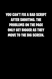 You cant fix a bad script after shooting. The problems on the page only get bigger as they move to the big screen.: 6x9 Jo...