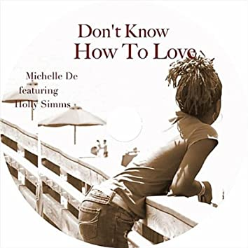 Don't Know How to Love (Feat. Holly Simms)