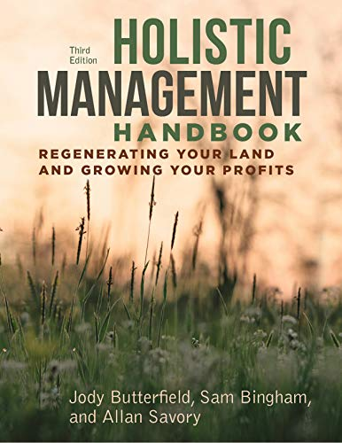 Holistic Management Handbook, Third Edition: Regenerating Your Land and Growing Your Profits (Telecom Expense Management Best Practices)