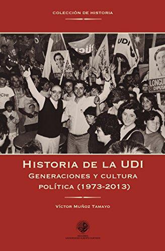 Historia de la UDI: Generaciones y cultura política (1973-2003) (Spanish Edition)