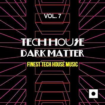 Tech House Dark Matter, Vol. 7 (Finest Tech House Music)