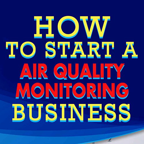 How to Start a Air Quality Monitoring Business audiobook cover art