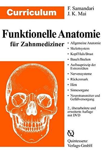 Curriculum Funktionelle Anatomie für Zahnmediziner: Allgemeine Anatomie, Skelettsystem, Kopf, Hals, Brust, Bauch, Becken, Aufbauprinzip der Extremitäten