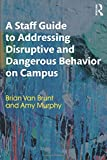 A Staff Guide to Addressing Disruptive and Dangerous Behavior on Campus