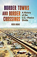 Border Towns and Border Crossings: A History of the U.S.-Mexico Divide