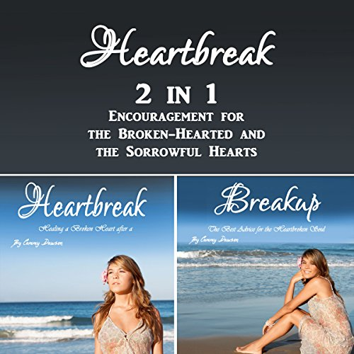 Heartbreak: 2 in 1 Encouragement for the Broken-Hearted and the Sorrowful Hearts audiobook cover art
