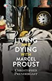 Living and Dying with Marcel Proust (English Edition)