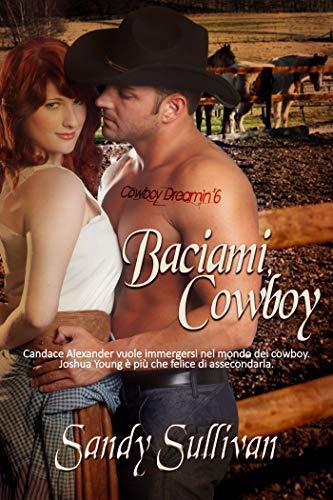 Baciami, Cowboy (Cowboy Dreamin' Vol. 6) di [Sandy Sullivan, Simona Trapani]