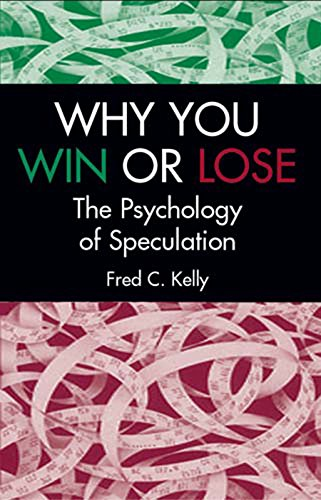 Why You Win or Lose: The Psychology of Speculation (English Edition)