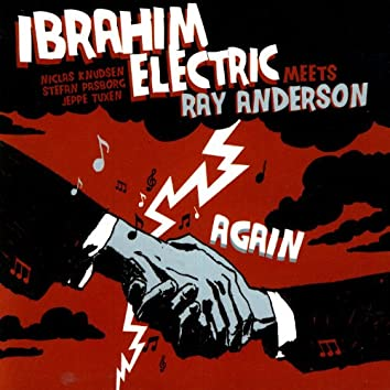 Ibrahim Electric Meets Ray Anderson - Again