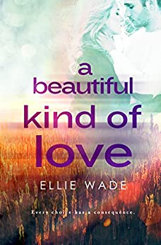 A Beautiful Kind of Love (Choices Series Book 1) by [Ellie Wade]
