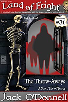 The Throw-Aways: A Short Tale of Terror (Land of Fright Book 31) by [Jack O'Donnell]