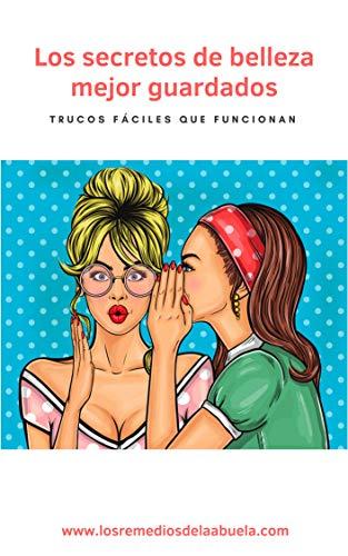 Los secretos de belleza mejor guardados: trucos fáciles que funcionan (Spanish Edition)