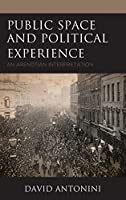 Public Space and Political Experience: An Arendtian Interpretation