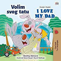 I Love My Dad (Croatian English Bilingual Children's Book) (Croatian English Bilingual Collection)